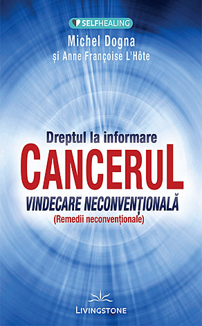 Dreptul la informare: cancerul  - vindecare neconvenţională - remedii neconvenţionale