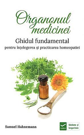 Organonul medicinei  - ghidul fundamental pentru înţelegerea şi practicarea homeopatiei