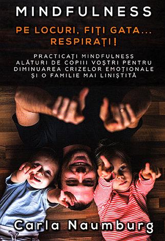 Pe locuri, fiţi gata... respiraţi!  - practicaţi mindfulness alături de copiii voştri pentru diminuarea crizelor emoţionale şi o familie mai liniştită