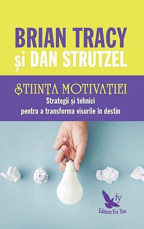 Ştiinţa motivaţiei  - strategii şi tehnici pentru a transforma visurile în destin